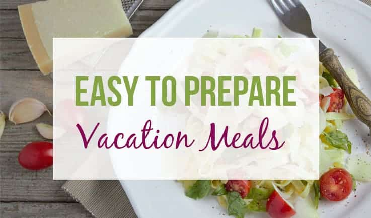 The words easy to prepare vacation meals in front of plate with some ingredients